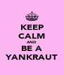 KEEP CALM AND BE A YANKRAUT - Personalised Poster A4 size