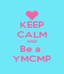 KEEP CALM AND Be a  YMCMP - Personalised Poster A4 size