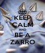 KEEP CALM AND BE A ZARRO - Personalised Poster A4 size