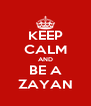 KEEP CALM AND BE A ZAYAN - Personalised Poster A4 size