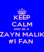 KEEP CALM AND BE A  ZAYN MALIK #1 FAN  - Personalised Poster A4 size