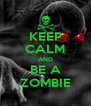 KEEP CALM AND BE A ZOMBIE - Personalised Poster A4 size