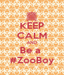KEEP CALM AND Be a  #ZooBoy - Personalised Poster A4 size