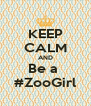 KEEP CALM AND Be a  #ZooGirl - Personalised Poster A4 size