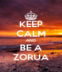 KEEP CALM AND BE A ZORUA - Personalised Poster A4 size