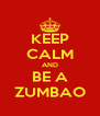 KEEP CALM AND BE A ZUMBAO - Personalised Poster A4 size