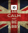 KEEP CALM AND BE ABBY - Personalised Poster A4 size