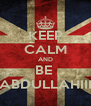 KEEP CALM AND BE  ABDULLAHIII - Personalised Poster A4 size