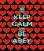 KEEP CALM AND BE ABEY - Personalised Poster A4 size
