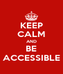 KEEP CALM AND BE ACCESSIBLE - Personalised Poster A4 size