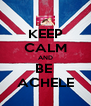 KEEP CALM AND BE  ACHELE - Personalised Poster A4 size