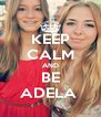 KEEP CALM AND BE ADELA  - Personalised Poster A4 size