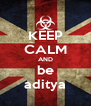 KEEP CALM AND be aditya - Personalised Poster A4 size