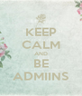 KEEP CALM AND BE ADMIINS - Personalised Poster A4 size