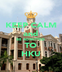 KEEP CALM and BE ADMITTED TO HKU - Personalised Poster A4 size