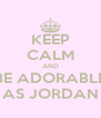 KEEP CALM AND BE ADORABLE AS JORDAN - Personalised Poster A4 size