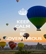 KEEP CALM AND BE ADVENTUROUS - Personalised Poster A4 size