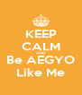 KEEP CALM AND Be AEGYO Like Me - Personalised Poster A4 size