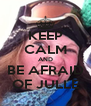 KEEP CALM AND BE AFRAID OF JULLE - Personalised Poster A4 size