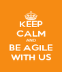 KEEP CALM AND BE AGILE WITH US - Personalised Poster A4 size