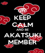 KEEP CALM AND BE AKATSUKI MEMBER - Personalised Poster A4 size