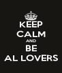 KEEP CALM AND BE AL LOVERS - Personalised Poster A4 size