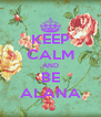 KEEP CALM AND BE ALANA - Personalised Poster A4 size