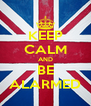 KEEP CALM AND BE ALARMED - Personalised Poster A4 size