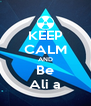 KEEP CALM AND Be Ali a - Personalised Poster A4 size