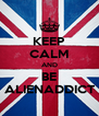 KEEP CALM AND BE ALIENADDICT - Personalised Poster A4 size