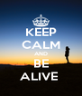 KEEP CALM AND BE ALIVE  - Personalised Poster A4 size