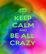KEEP CALM AND BE ALL CRAZY - Personalised Poster A4 size
