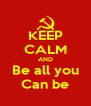 KEEP CALM AND Be all you Can be - Personalised Poster A4 size