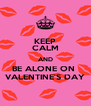 KEEP CALM AND BE ALONE ON  VALENTINE'S DAY - Personalised Poster A4 size