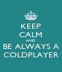 KEEP CALM AND BE ALWAYS A COLDPLAYER - Personalised Poster A4 size