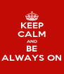 KEEP CALM AND BE ALWAYS ON - Personalised Poster A4 size