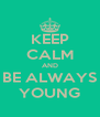 KEEP CALM AND BE ALWAYS YOUNG - Personalised Poster A4 size