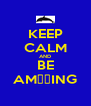 KEEP CALM AND BE AMΔΖING - Personalised Poster A4 size