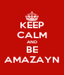 KEEP CALM AND BE AMAZAYN - Personalised Poster A4 size