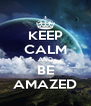 KEEP CALM AND BE AMAZED - Personalised Poster A4 size