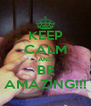 KEEP CALM AND BE AMAZING!!! - Personalised Poster A4 size
