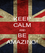 KEEP CALM AND BE AMAZING! - Personalised Poster A4 size