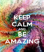 KEEP CALM AND BE AMAZING - Personalised Poster A4 size