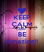KEEP CALM AND BE Amazing!! - Personalised Poster A4 size