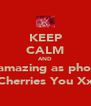 KEEP CALM AND be amazing as phoebe I Cherries You Xx;) - Personalised Poster A4 size
