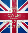 KEEP CALM AND BE AMAZING  KATE!!  - Personalised Poster A4 size