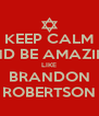 KEEP CALM AND BE AMAZING LIKE BRANDON ROBERTSON - Personalised Poster A4 size