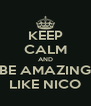 KEEP CALM AND BE AMAZING LIKE NICO - Personalised Poster A4 size