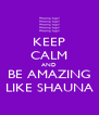 KEEP CALM AND BE AMAZING LIKE SHAUNA - Personalised Poster A4 size