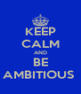 KEEP CALM AND BE AMBITIOUS  - Personalised Poster A4 size